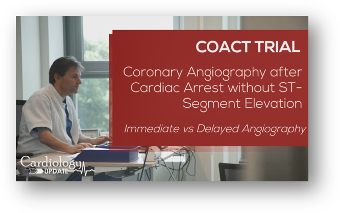 COACT trial: Immediate vs delayed angiography in non-STEMI patients after cardiac arrest