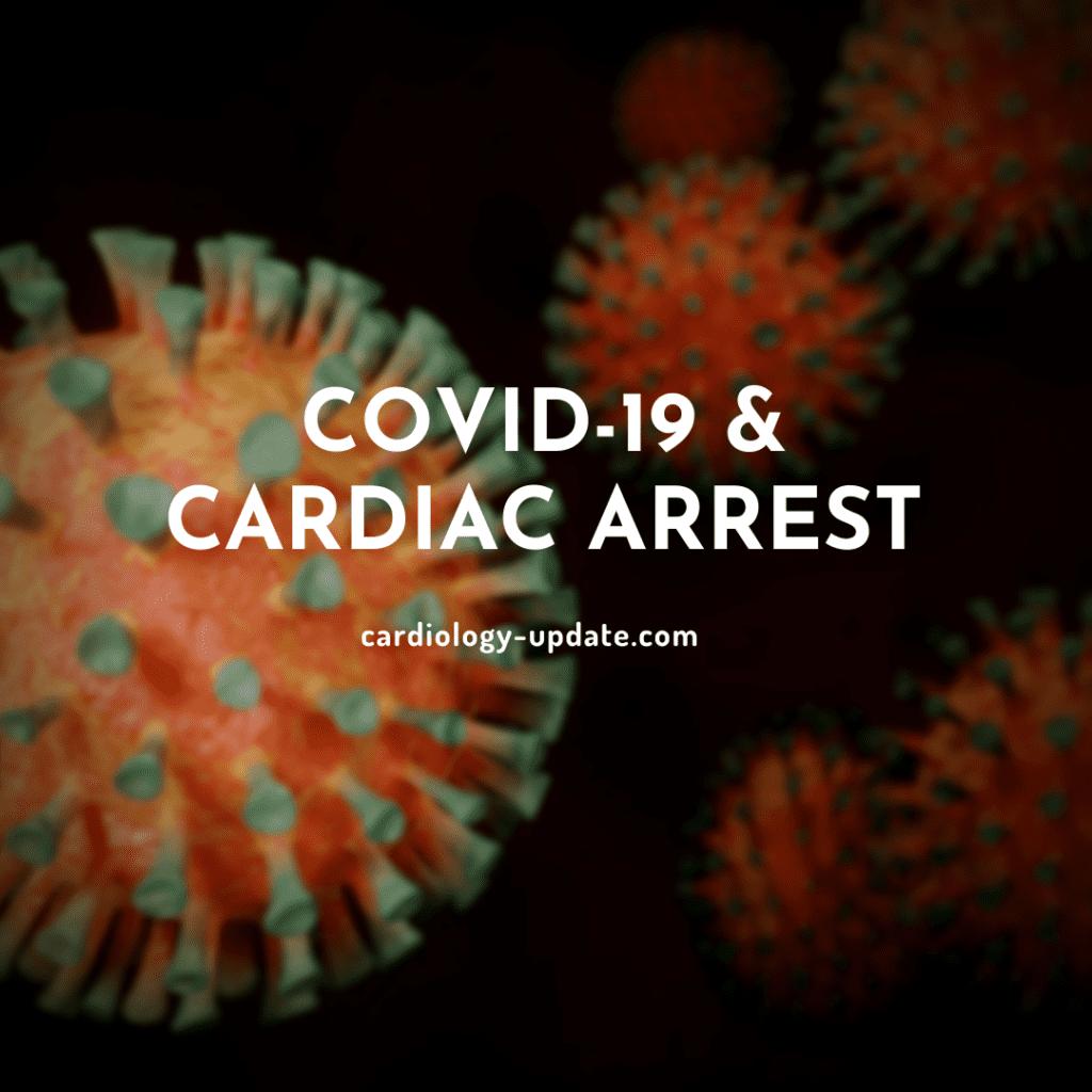 COVID-19 & Cardiac arrest
