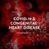 COVID19 and congenital heart disease